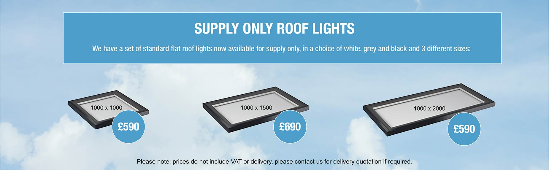 Supply only roof lights available in a range of stock sizex at a fixed price from £590 each.